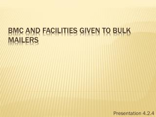 BMC AND FACILITIES GIVEN TO BULK MAILERS