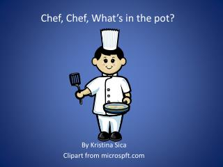 Chef, Chef, What's in the pot?