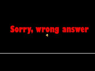 Sorry, wrong answer
