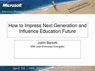 How to  Impress Next Generation and  Influence  Education Future