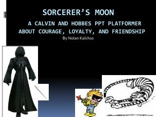 SORCERER'S MOON A Calvin and Hobbes PPT  Platformer about Courage, Loyalty, and friendship