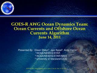 GOES-R AWG Ocean Dynamics Team: Ocean Currents and Offshore Ocean Currents Algorithm June 14, 2011