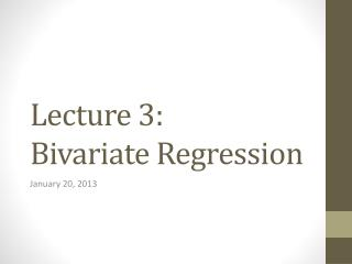 Lecture 3:  Bivariate Regression