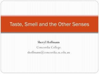 Taste, Smell and the Other Senses