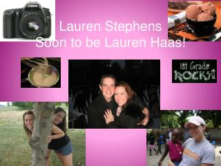 Lauren Stephens Soon to be Lauren Haas!