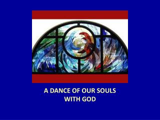 A DANCE OF OUR SOULS WITH GOD