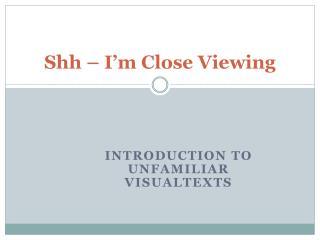 Shh  – I'm Close Viewing