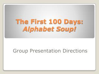 The First 100 Days:  Alphabet Soup!