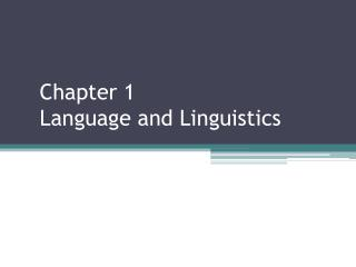 Chapter 1   Language  and  Linguistics