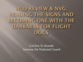 HUD  Review & NVG;  Reading the signs and becoming one with the  Darkness for Flight Docs