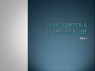 Slide Sorter & Reuse Slide