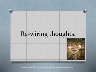 Re-wiring thoughts.