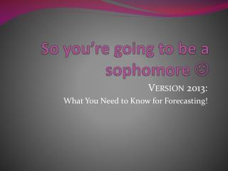 So you're going to be a sophomore  
