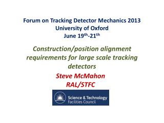 Forum on Tracking Detector Mechanics  2013 University of Oxford June 19 th -21 th
