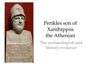 Perikles  son of  Xanthippos the Athenian
