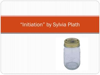 �Initiation� by Sylvia Plath