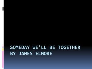 Someday we'll be together by James  elmore