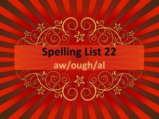Spelling List 22 aw/ ough /al
