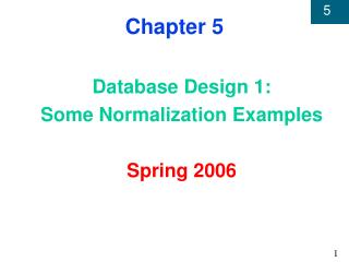 Database Design 1: Some Normalization Examples  Spring 2006