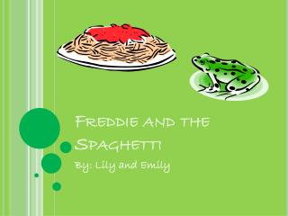 Freddie and the Spaghetti