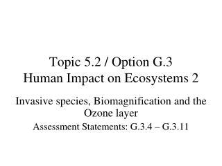 Topic 5.2 / Option G.3 Human Impact on Ecosystems 2