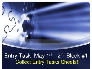 Entry Task: May 1 st  - 2 nd  Block #1