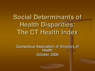 Social Determinants of Health Disparities:  The CT Health Index