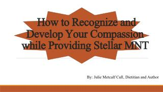 How to Recognize and Develop Your Compassion while  Providing Stellar  MNT