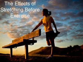 The Effects of Stretching Before Exercise