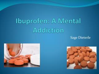 Ibuprofen: A Mental Addiction