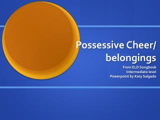 Possessive Cheer/ belongings