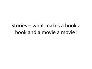 Stories – what makes a book a book and a movie a movie!