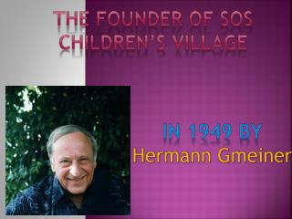 The founder of SOS children's village