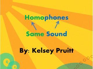 Homo phones Same Sound By: Kelsey Pruitt