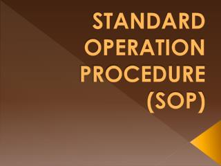 STANDARD  OPERATION  PROCEDURE  (SOP)