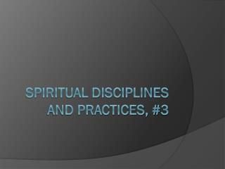 Spiritual Disciplines and Practices, #3