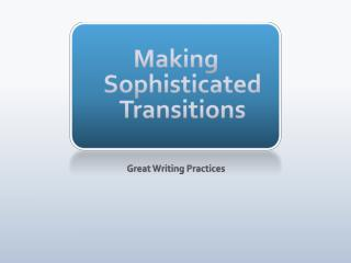 Making Sophisticated Transitions