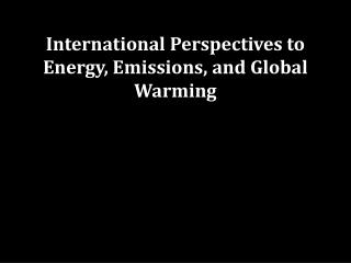 International Perspectives to Energy, Emissions, and Global Warming