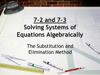 7-2 and 7-3 Solving  Systems of   Equations Algebraically