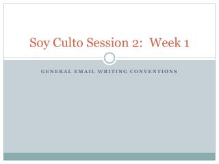 Soy  Culto  Session 2 :  Week 1
