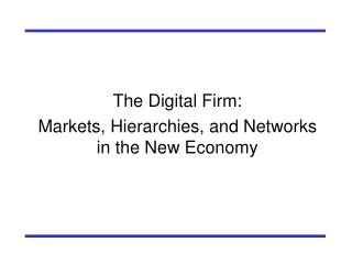 The Digital Firm: Markets, Hierarchies, and Networks in the New Economy