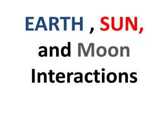 EARTH  ,  SUN,  and Moon Interactions