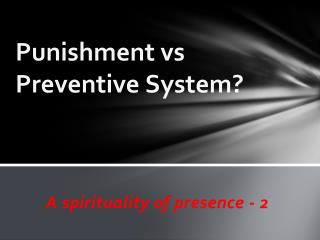 Punishment vs Preventive System?