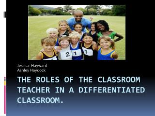 The Roles of the Classroom teacher in a  differentiated classroom.
