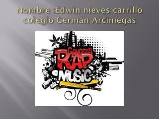 Nombre :Edwin nieves carrillo colegio Germán Arciniegas