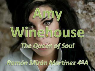 Amy  Winehouse The Queen of Soul Ramón Mirón Martínez 4ºA