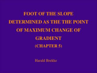 FOOT OF THE SLOPE DETERMINED AS THE THE POINT OF MAXIMUM CHANGE OF GRADIENT CHAPTER 5