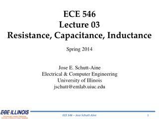 ECE  546 Lecture 03 Resistance, Capacitance, Inductance