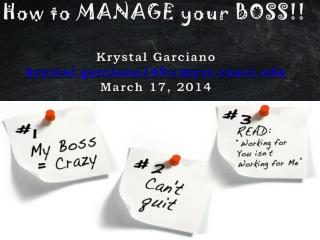 How to MANAGE your BOSS !! Krystal  Garciano krystal.garciano149@myci.csuci March 17, 2014