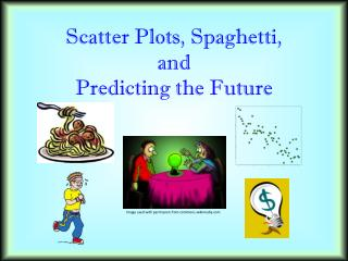 Scatter Plots,  Spaghetti ,  and  Predicting  the  Future